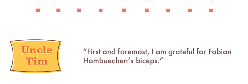 "Uncle Tim: ""First and foremost, I am grateful for Fabian Hambuechen's biceps."""