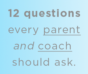 A Safeguarding Checklist: 12 questions every parent and coach should ask.