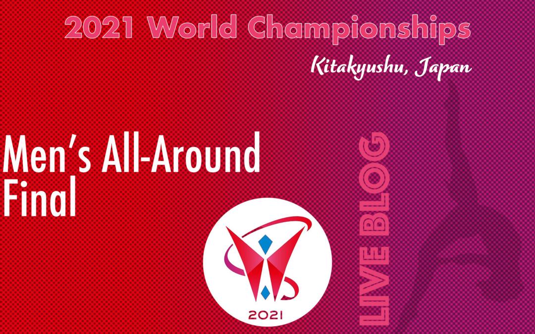 Live Blog: 2021 World Championships, Men's All-Around Finals