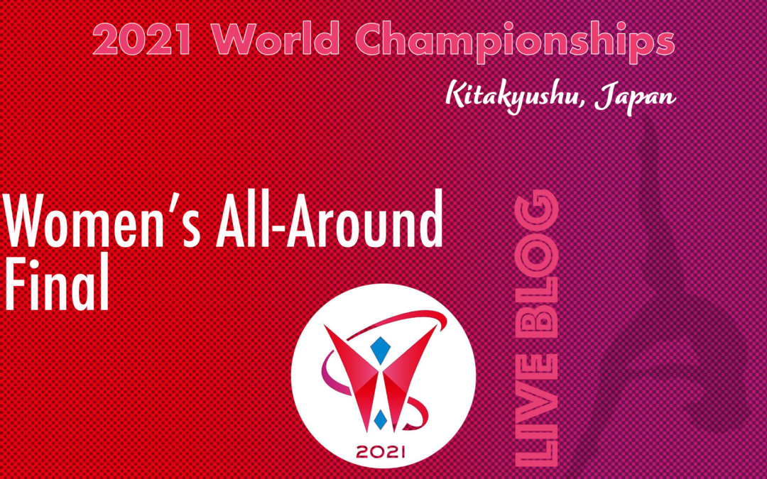 Live Blog: 2021 World Championships, Women's All-Around Finals