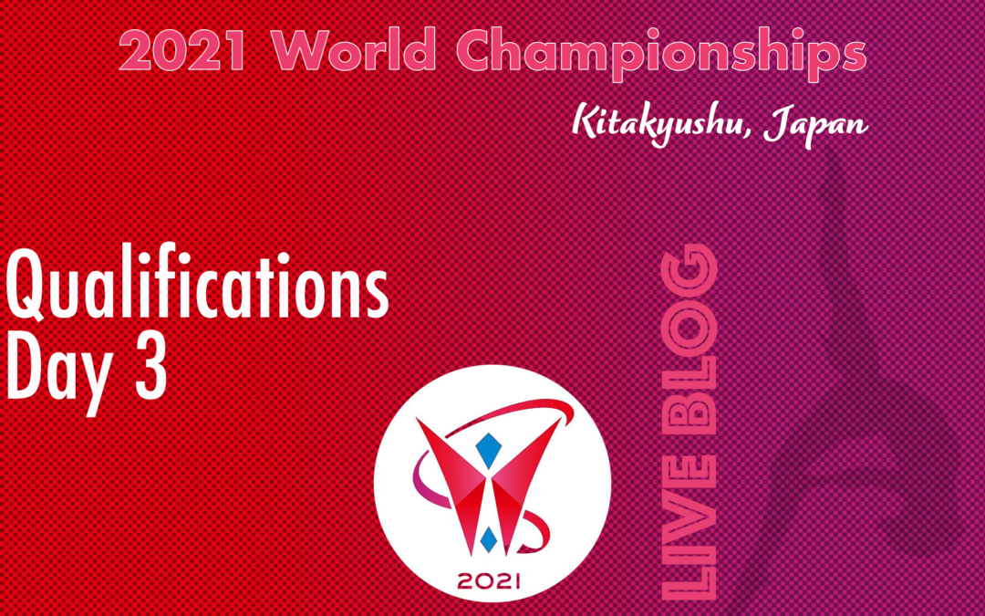 Live Blog: 2021 World Championships, Qualifications – Day 3